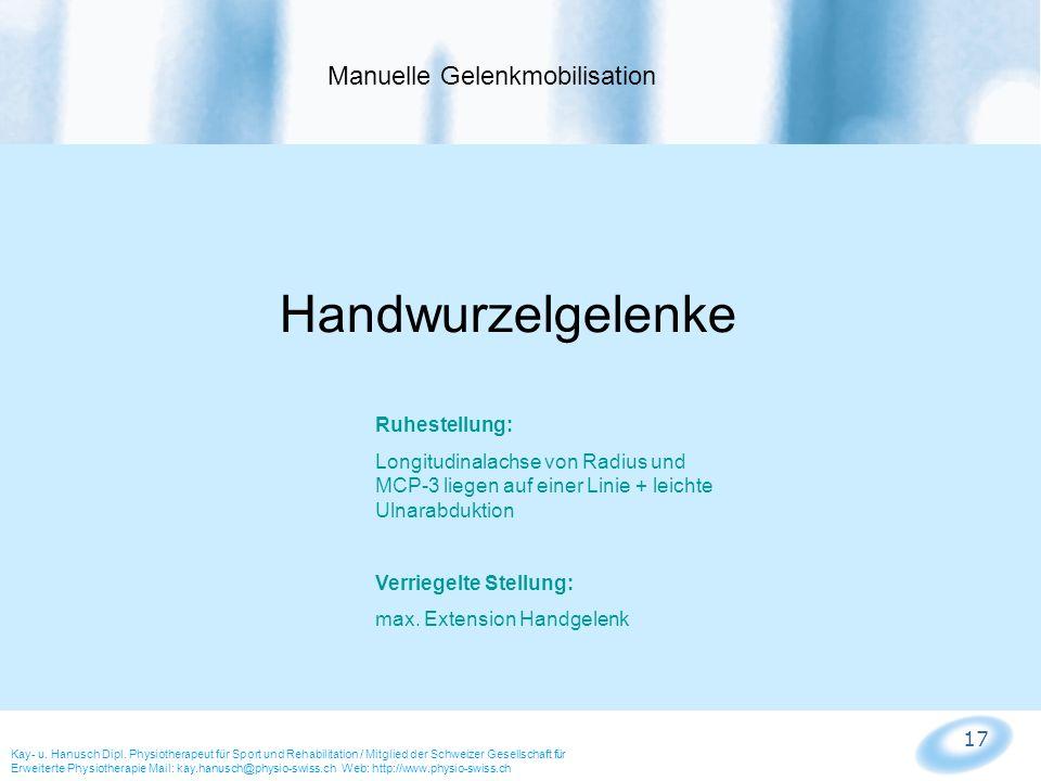 17 Manuelle Gelenkmobilisation Kay- u. Hanusch Dipl. Physiotherapeut für Sport und Rehabilitation / Mitglied der Schweizer Gesellschaft für Erweiterte