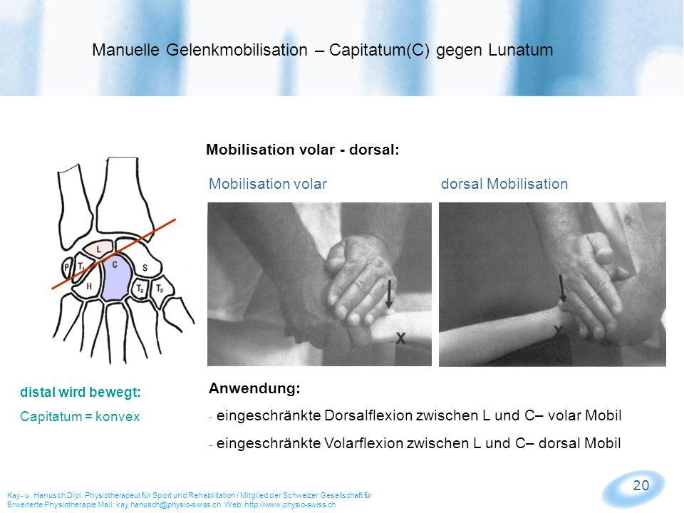 20 Mobilisation volar - dorsal: Mobilisation volar dorsal Mobilisation Manuelle Gelenkmobilisation – Capitatum(C) gegen Lunatum Kay- u. Hanusch Dipl.