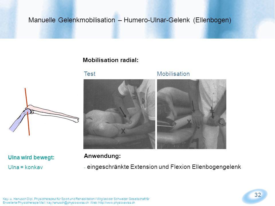 32 Mobilisation radial: Test Mobilisation Manuelle Gelenkmobilisation – Humero-Ulnar-Gelenk (Ellenbogen) Kay- u. Hanusch Dipl. Physiotherapeut für Spo