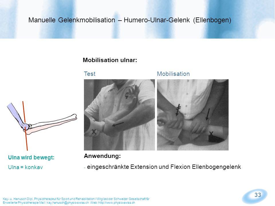 33 Mobilisation ulnar: Test Mobilisation Manuelle Gelenkmobilisation – Humero-Ulnar-Gelenk (Ellenbogen) Kay- u. Hanusch Dipl. Physiotherapeut für Spor