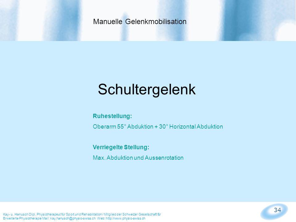 34 Manuelle Gelenkmobilisation Kay- u. Hanusch Dipl. Physiotherapeut für Sport und Rehabilitation / Mitglied der Schweizer Gesellschaft für Erweiterte