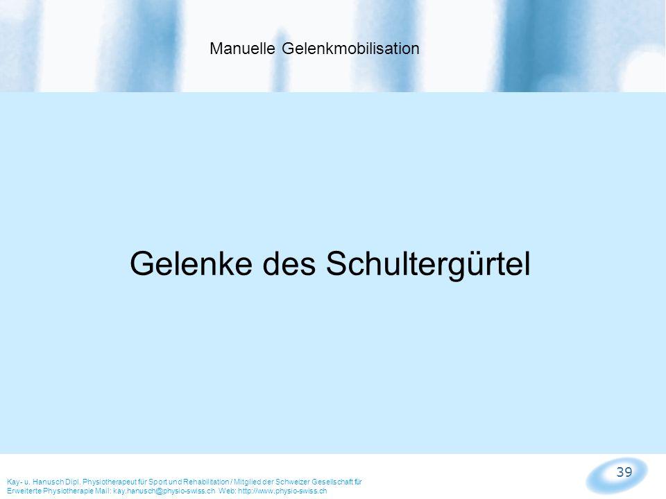 39 Manuelle Gelenkmobilisation Kay- u. Hanusch Dipl. Physiotherapeut für Sport und Rehabilitation / Mitglied der Schweizer Gesellschaft für Erweiterte