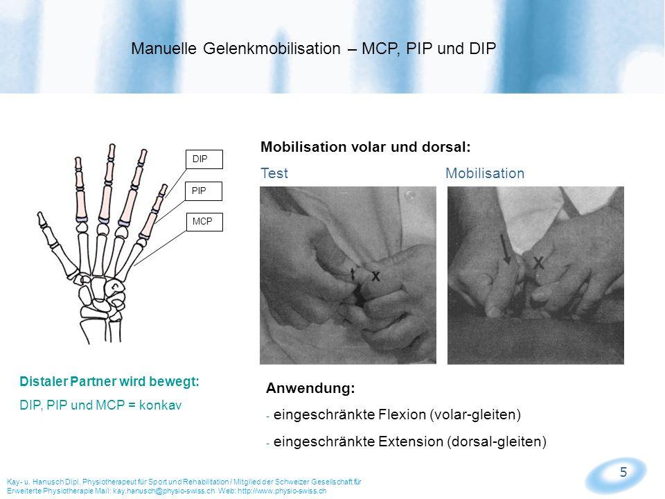 5 MCP PIP DIP Mobilisation volar und dorsal: Test Mobilisation Anwendung: - eingeschränkte Flexion (volar-gleiten) - eingeschränkte Extension (dorsal-