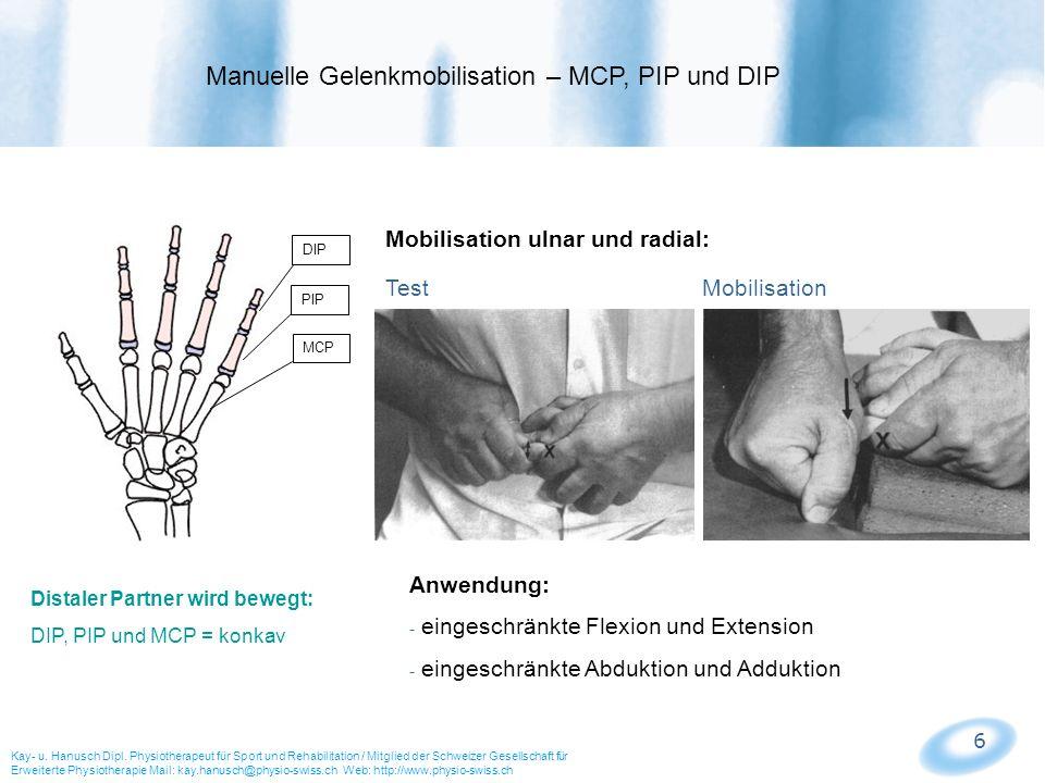 6 MCP PIP DIP Mobilisation ulnar und radial: Test Mobilisation Anwendung: - eingeschränkte Flexion und Extension - eingeschränkte Abduktion und Addukt