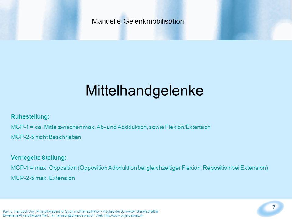 8 MCP Mobilisation des konkav-konvexen Bogens: Konkave Mobilisation konvexe Mobilisation Anwendung: - als Test und als allgemeine Mobilisation Manuelle Gelenkmobilisation – Metacarpalia Kay- u.