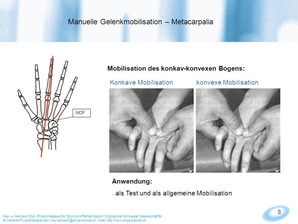 8 MCP Mobilisation des konkav-konvexen Bogens: Konkave Mobilisation konvexe Mobilisation Anwendung: - als Test und als allgemeine Mobilisation Manuell