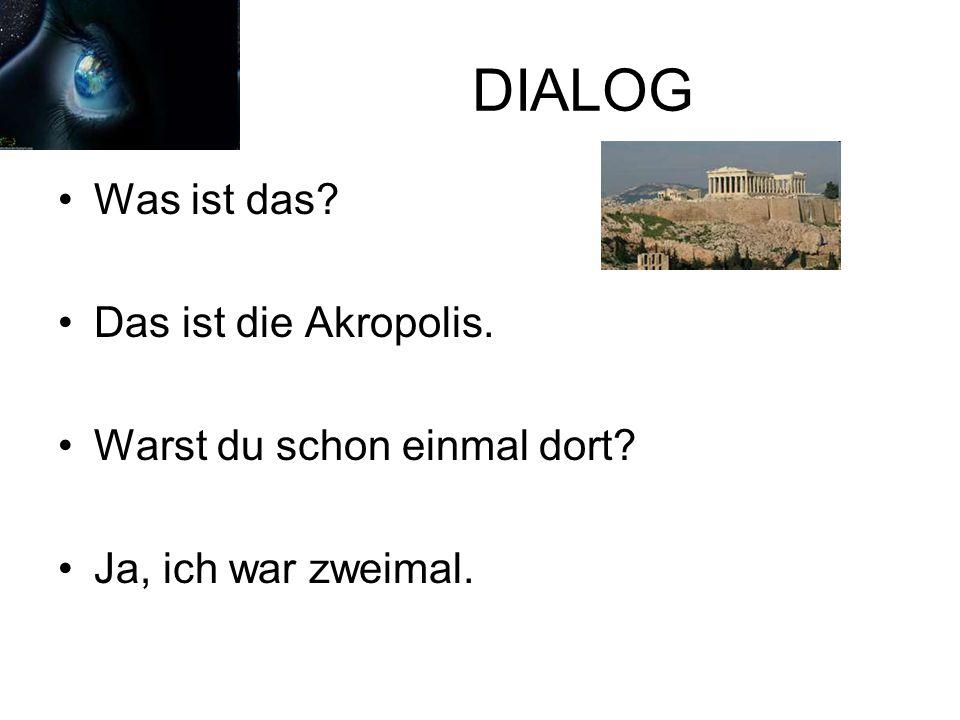 DIALOG Was ist das? Das ist die Akropolis. Warst du schon einmal dort? Ja, ich war zweimal.