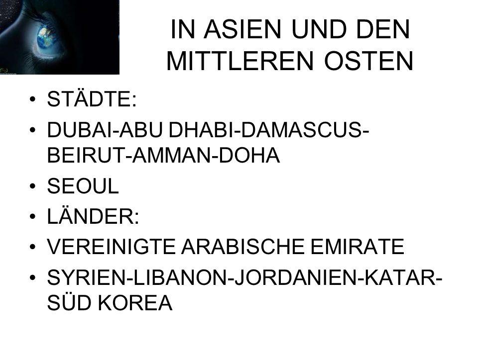 IN ASIEN UND DEN MITTLEREN OSTEN STÄDTE: DUBAI-ABU DHABI-DAMASCUS- BEIRUT-AMMAN-DOHA SEOUL LÄNDER: VEREINIGTE ARABISCHE EMIRATE SYRIEN-LIBANON-JORDANIEN-KATAR- SÜD KOREA