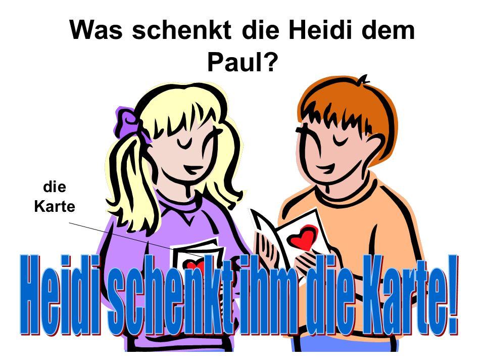 Was schenkt die Heidi dem Paul die Karte