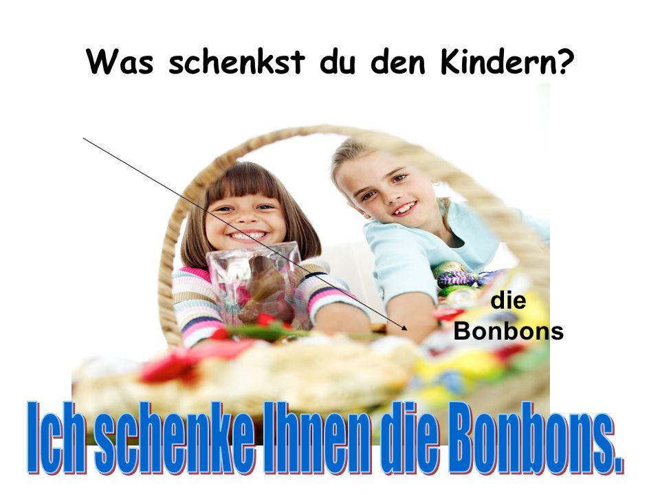 Was schenkst du den Kindern? die Bonbons