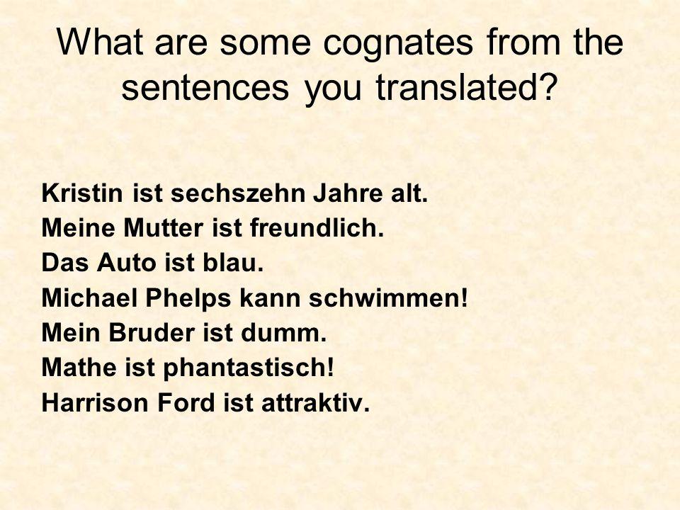 What are some cognates from the sentences you translated? Kristin ist sechszehn Jahre alt. Meine Mutter ist freundlich. Das Auto ist blau. Michael Phe