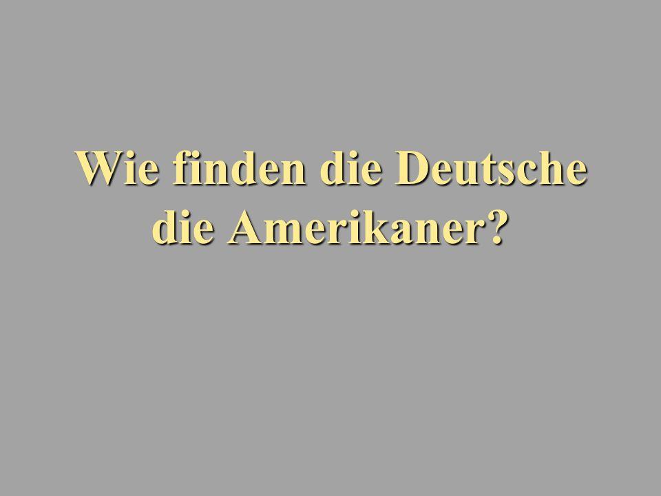 Wie finden die Deutsche die Amerikaner