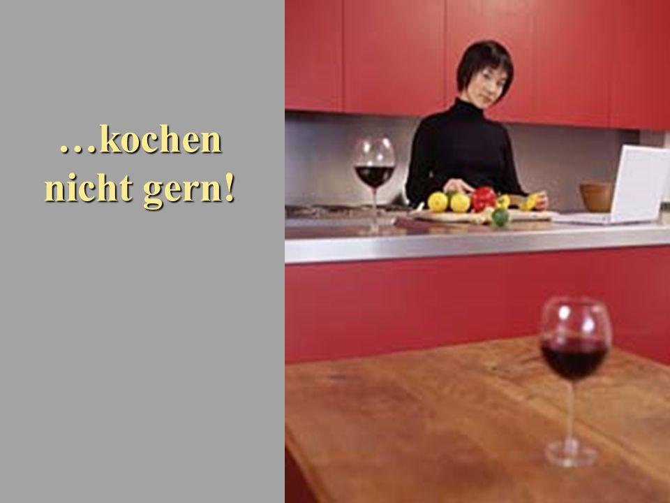 …kochen nicht gern!