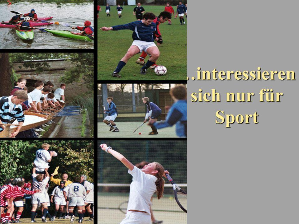 …interessieren sich nur für Sport