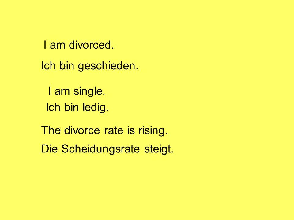 I am divorced. Ich bin geschieden. I am single. Ich bin ledig.