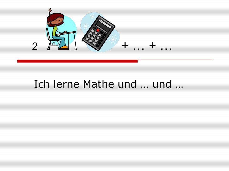 2 Ich lerne Mathe und … und … … + … + …