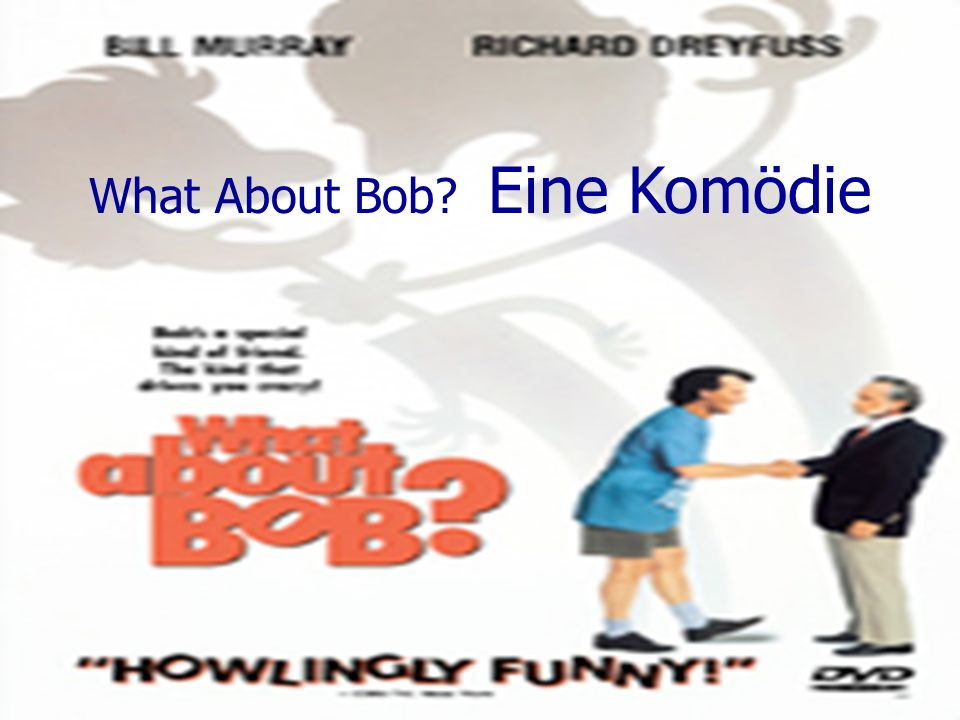 What About Bob? Eine Komödie