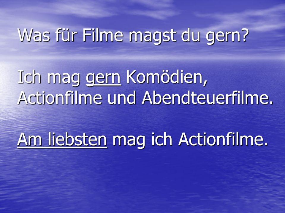 Was für Filme magst du gern? Ich mag gern Komödien, Actionfilme und Abendteuerfilme. Am liebsten mag ich Actionfilme.