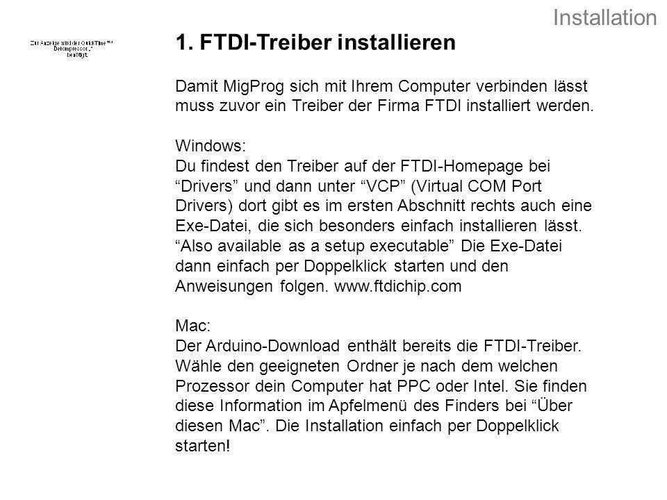 1. FTDI-Treiber installieren Damit MigProg sich mit Ihrem Computer verbinden lässt muss zuvor ein Treiber der Firma FTDI installiert werden. Windows: