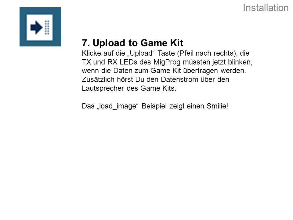 7. Upload to Game Kit Klicke auf die Upload Taste (Pfeil nach rechts), die TX und RX LEDs des MigProg müssten jetzt blinken, wenn die Daten zum Game K