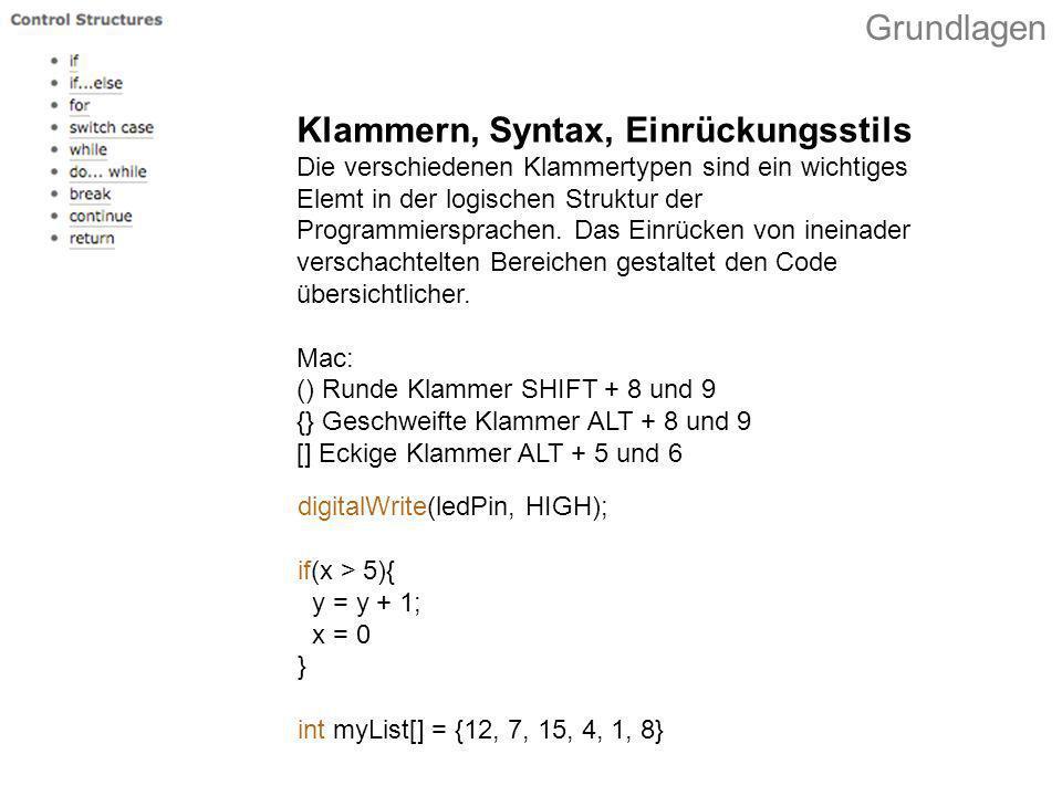digitalWrite(ledPin, HIGH); if(x > 5){ y = y + 1; x = 0 } int myList[] = {12, 7, 15, 4, 1, 8} Klammern, Syntax, Einrückungsstils Die verschiedenen Kla