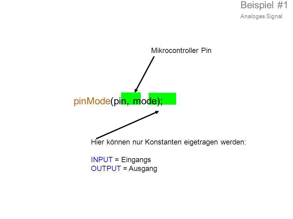 Mikrocontroller Pin pinMode(pin, mode); Hier können nur Konstanten eigetragen werden: INPUT = Eingangs OUTPUT = Ausgang Beispiel #1 Analoges Signal