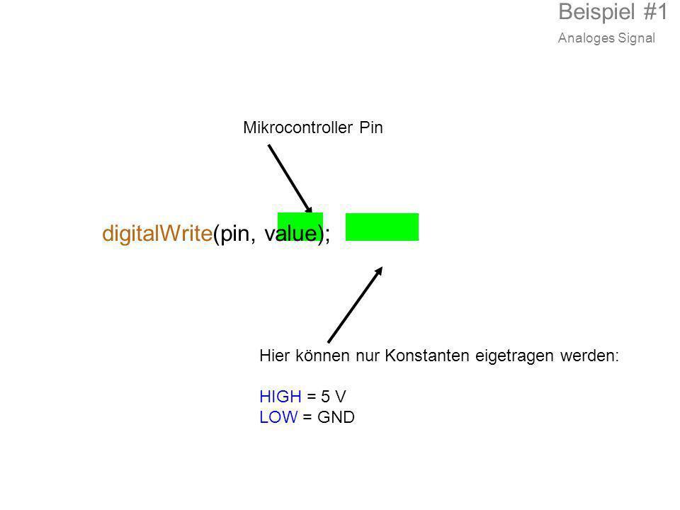 Mikrocontroller Pin digitalWrite(pin, value); Hier können nur Konstanten eigetragen werden: HIGH = 5 V LOW = GND Beispiel #1 Analoges Signal