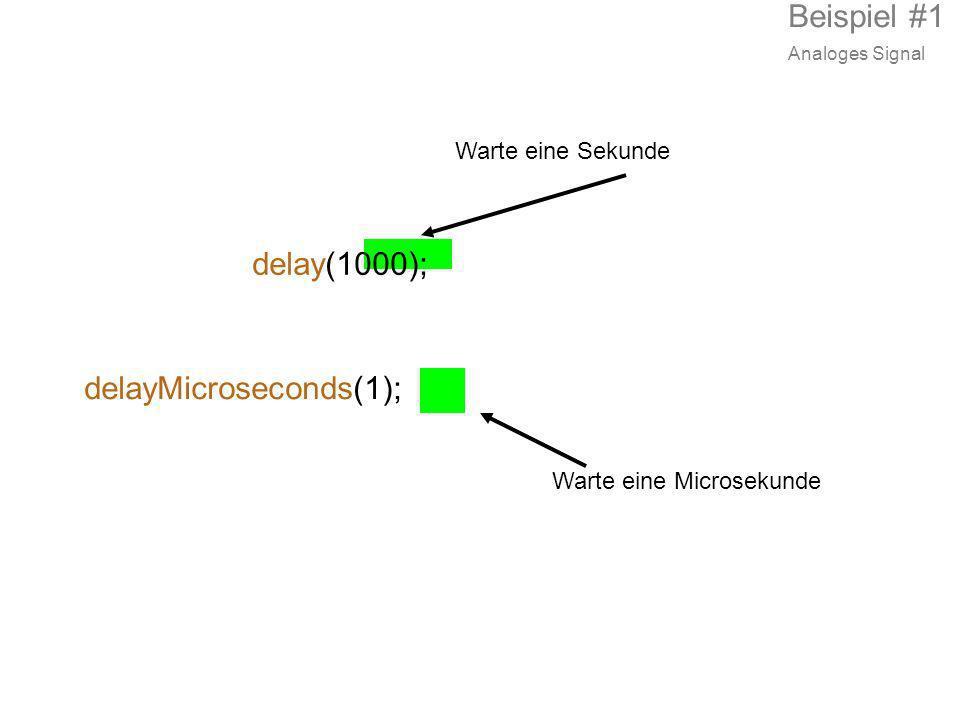 Warte eine Sekunde delay(1000); Warte eine Microsekunde delayMicroseconds(1); Beispiel #1 Analoges Signal