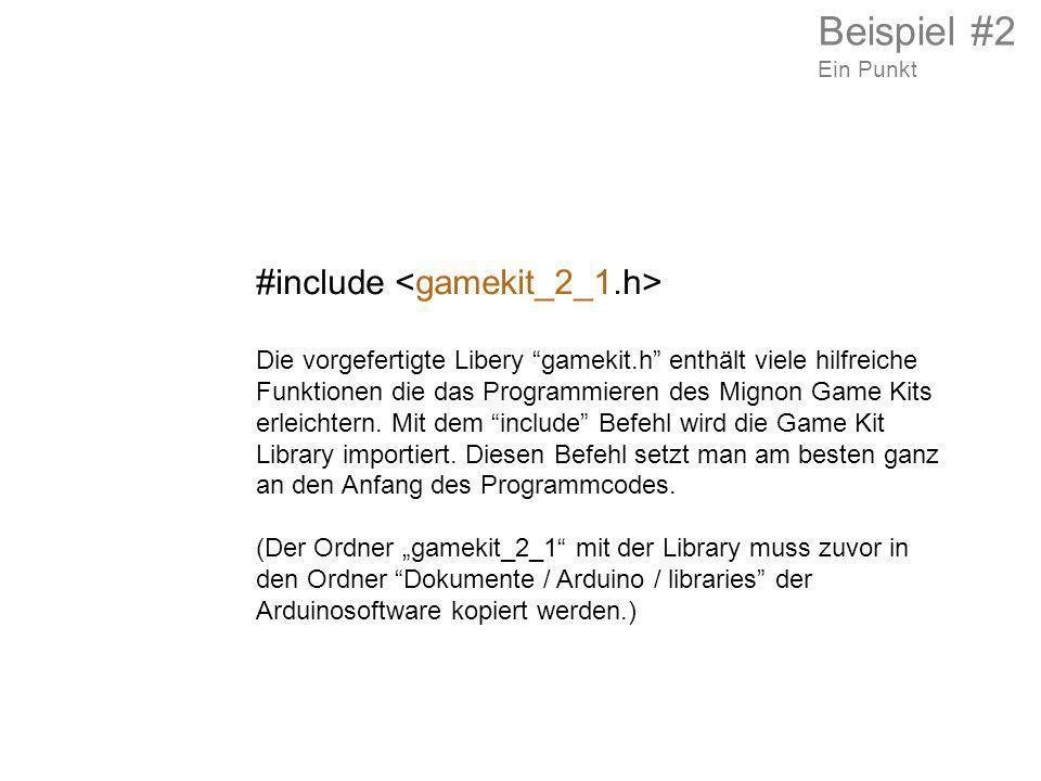 #include Die vorgefertigte Libery gamekit.h enthält viele hilfreiche Funktionen die das Programmieren des Mignon Game Kits erleichtern. Mit dem includ