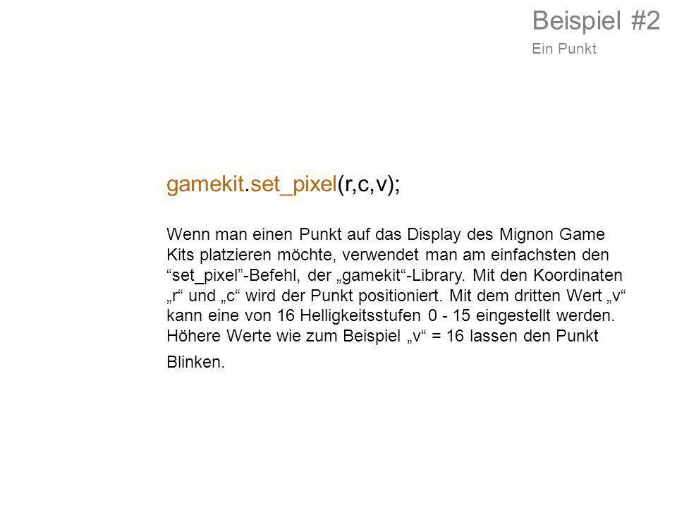 gamekit.set_pixel(r,c,v); Wenn man einen Punkt auf das Display des Mignon Game Kits platzieren möchte, verwendet man am einfachsten den set_pixel-Befe