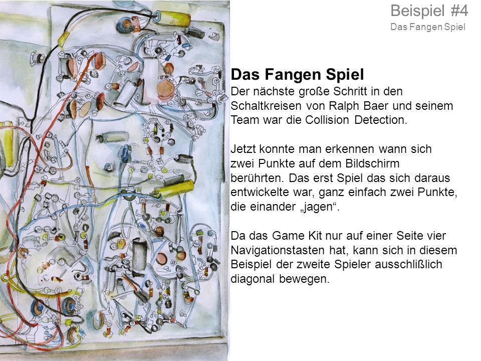 Das Fangen Spiel Der nächste große Schritt in den Schaltkreisen von Ralph Baer und seinem Team war die Collision Detection. Jetzt konnte man erkennen