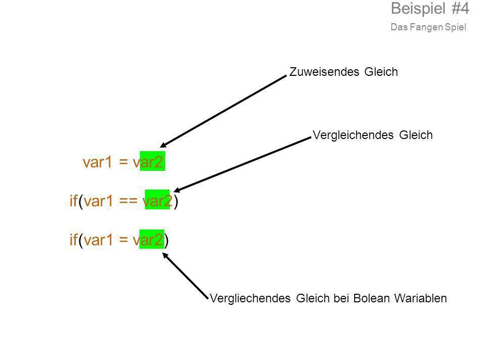 var1 = var2 if(var1 == var2) if(var1 = var2) Zuweisendes Gleich Vergliechendes Gleich bei Bolean Wariablen Vergleichendes Gleich Beispiel #4 Das Fange