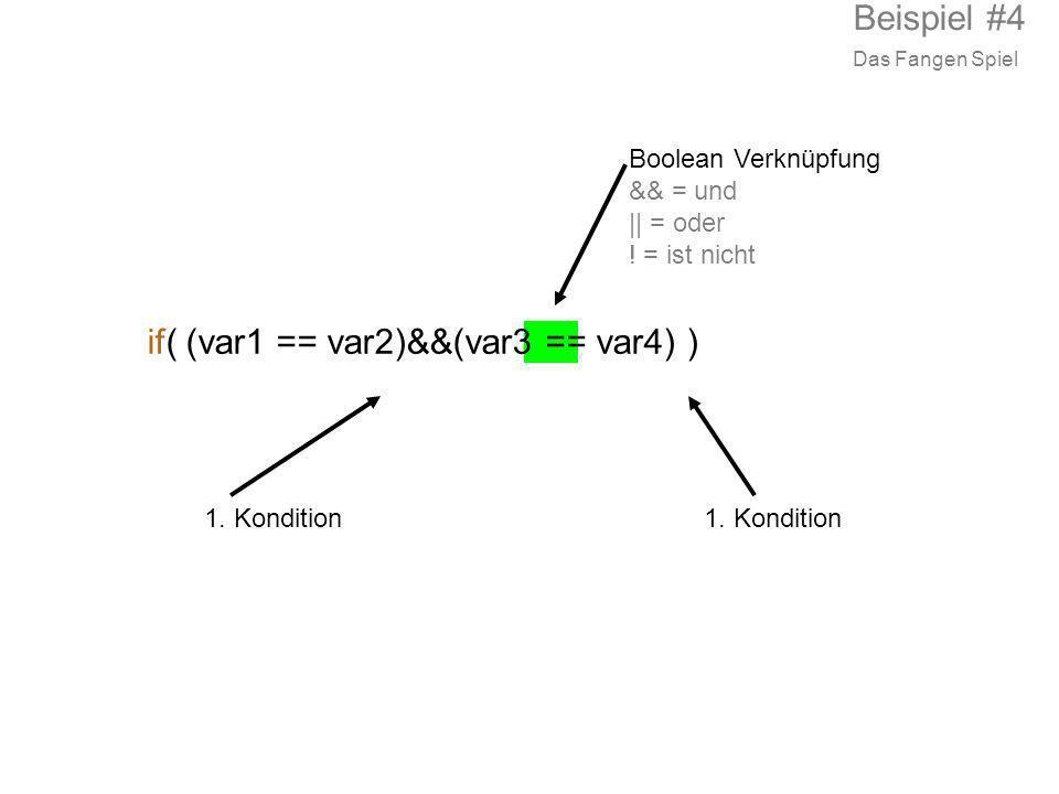 if( (var1 == var2)&&(var3 == var4) ) 1. Kondition Boolean Verknüpfung && = und || = oder ! = ist nicht Beispiel #4 Das Fangen Spiel