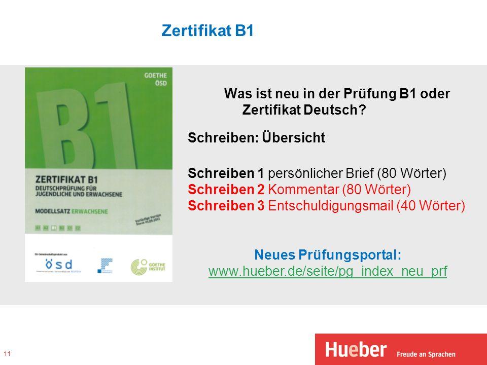Zertifikat B1 Was ist neu in der Prüfung B1 oder Zertifikat Deutsch? 11 Schreiben: Übersicht Schreiben 1 persönlicher Brief (80 Wörter) Schreiben 2 Ko
