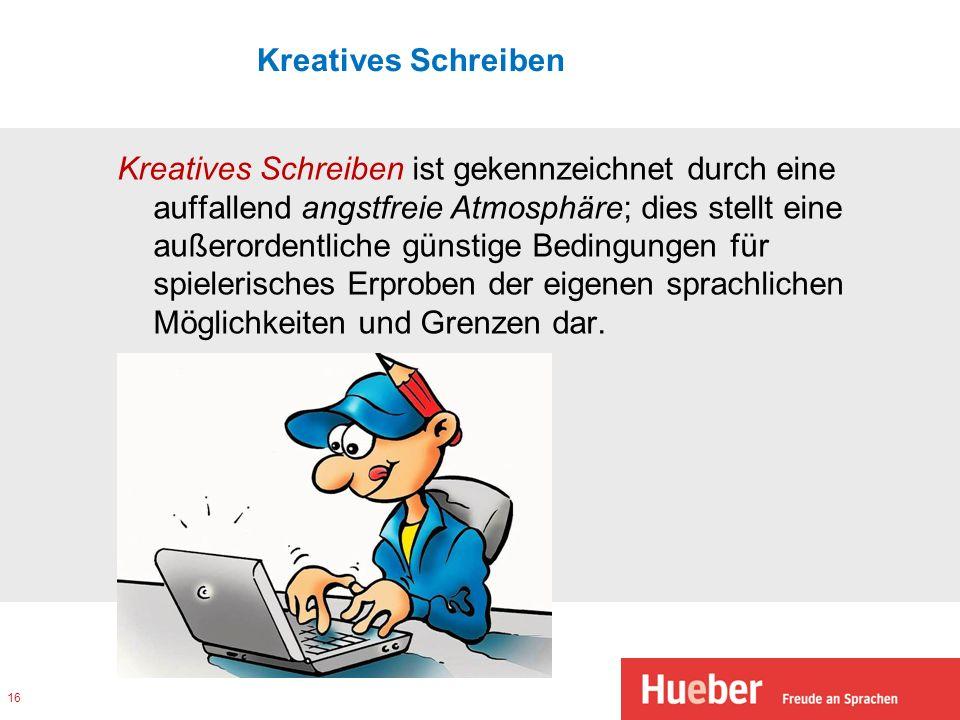Kreatives Schreiben Kreatives Schreiben ist gekennzeichnet durch eine auffallend angstfreie Atmosphäre; dies stellt eine außerordentliche günstige Bed