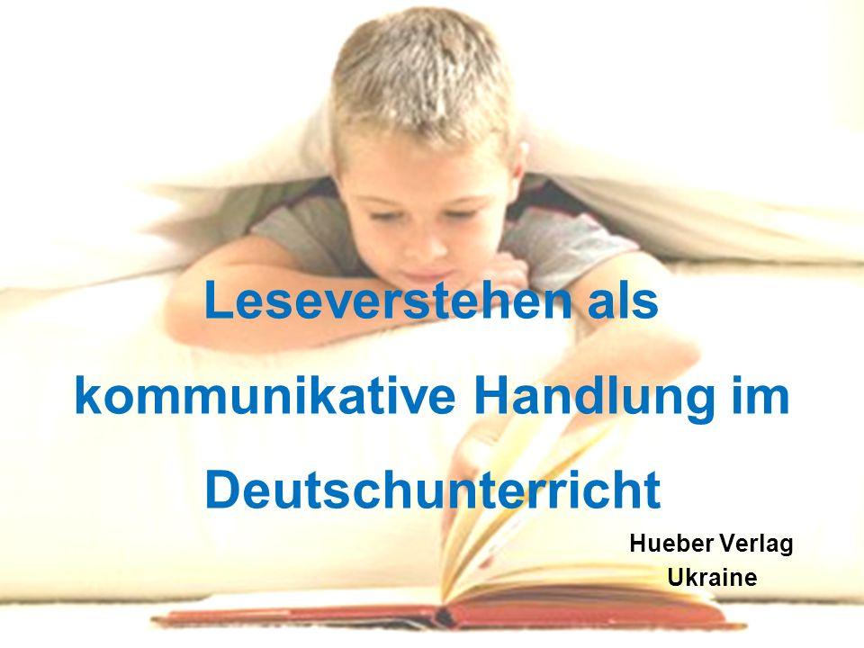 Leseverstehen als kommunikative Handlung im Deutschunterricht Hueber Verlag Ukraine