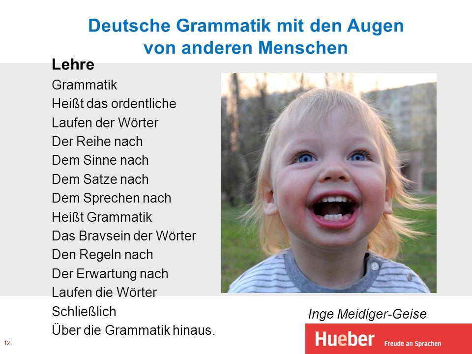 Deutsche Grammatik mit den Augen von anderen Menschen Lehre Grammatik Heißt das ordentliche Laufen der Wörter Der Reihe nach Dem Sinne nach Dem Satze