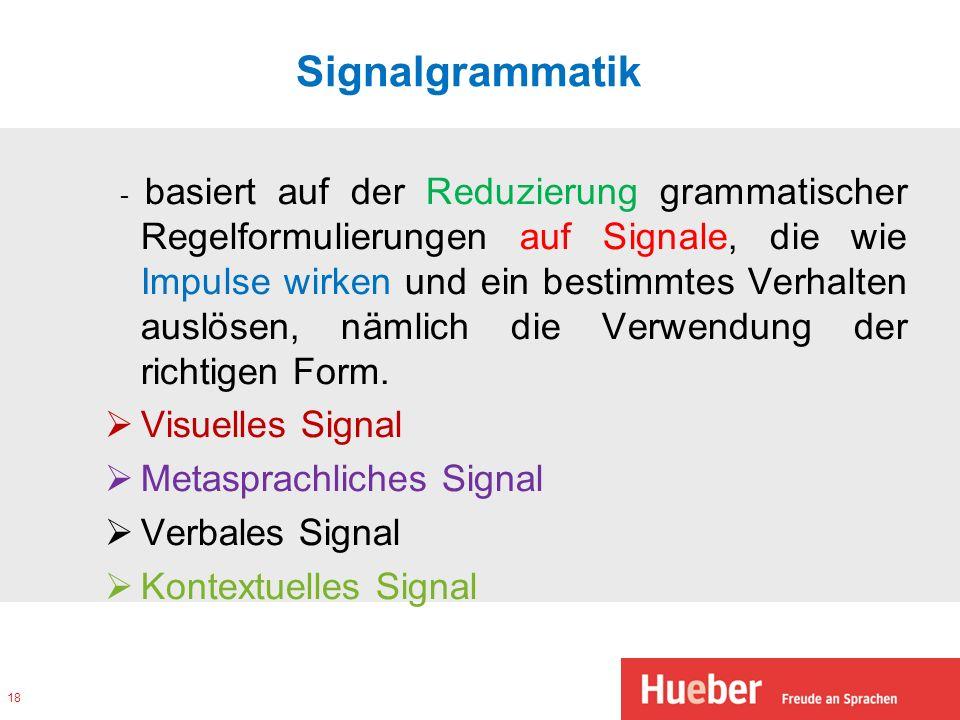 Signalgrammatik - basiert auf der Reduzierung grammatischer Regelformulierungen auf Signale, die wie Impulse wirken und ein bestimmtes Verhalten auslö