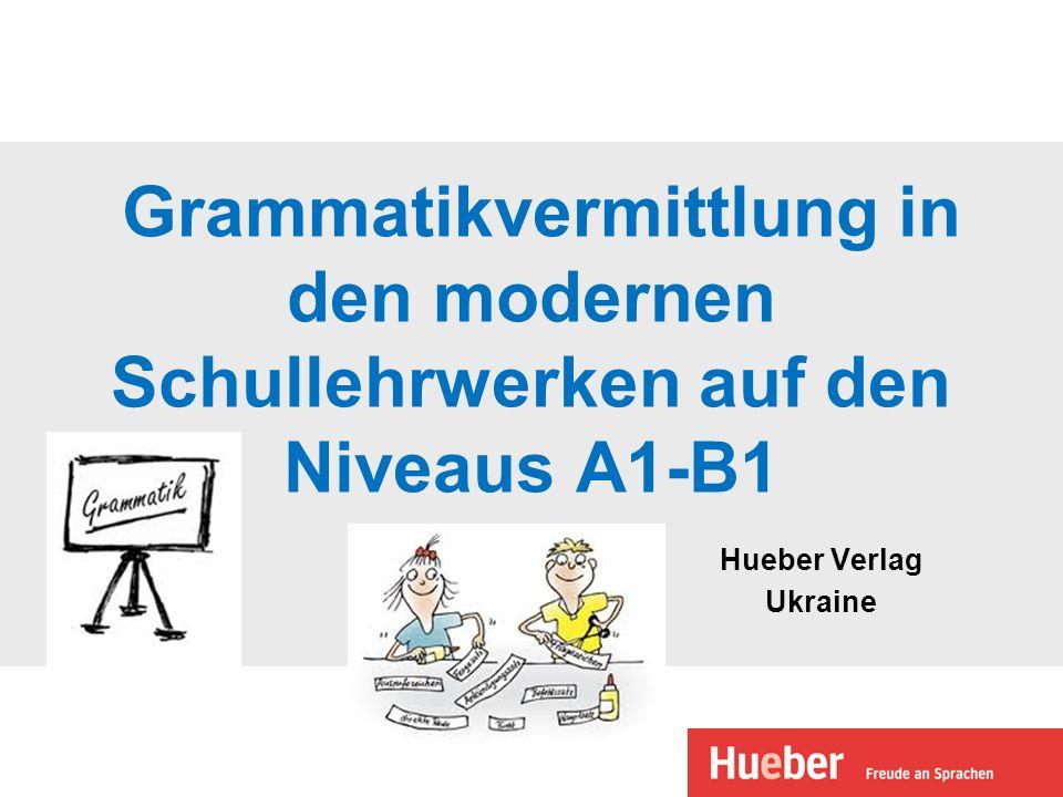 Grammatikvermittlung in den modernen Schullehrwerken auf den Niveaus A1-B1 Hueber Verlag Ukraine