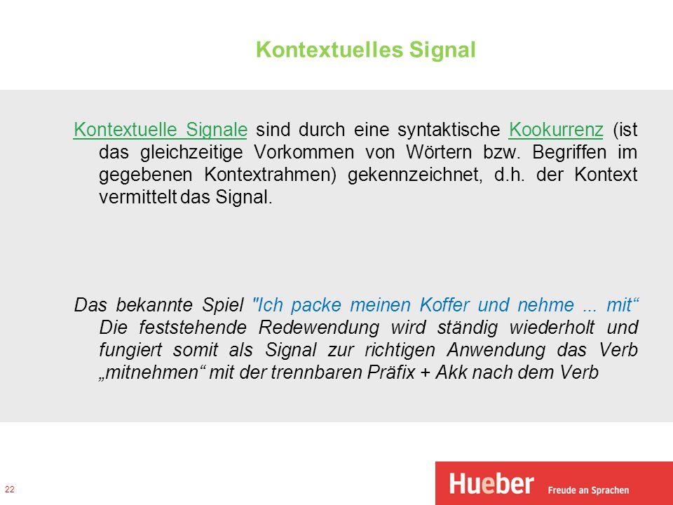 Kontextuelles Signal Kontextuelle SignaleKontextuelle Signale sind durch eine syntaktische Kookurrenz (ist das gleichzeitige Vorkommen von Wörtern bzw