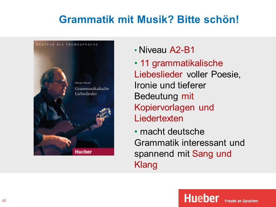 Grammatik mit Musik? Bitte schön! 40 Niveau A2-B1 11 grammatikalische Liebeslieder voller Poesie, Ironie und tieferer Bedeutung mit Kopiervorlagen und