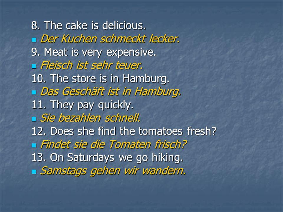 8. The cake is delicious. Der Kuchen schmeckt lecker.