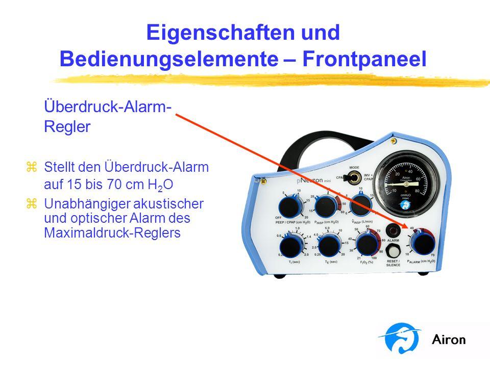 Eigenschaften und Bedienungselemente – Frontpaneel Überdruck-Alarm- Regler zStellt den Überdruck-Alarm auf 15 bis 70 cm H 2 O zUnabhängiger akustische