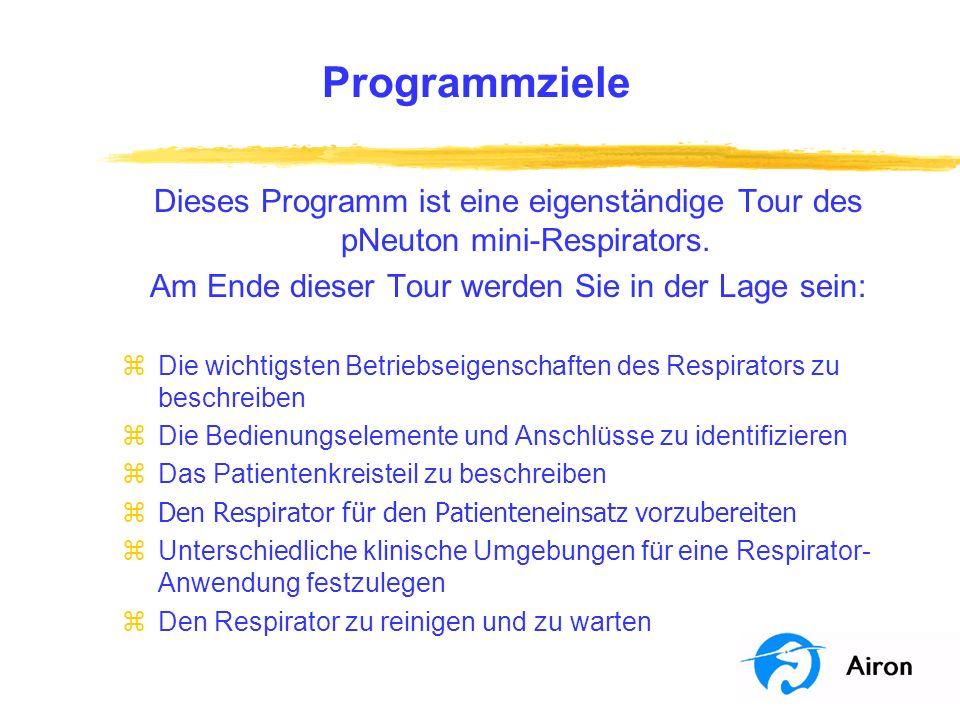 Programmziele Dieses Programm ist eine eigenständige Tour des pNeuton mini-Respirators. Am Ende dieser Tour werden Sie in der Lage sein: zDie wichtigs