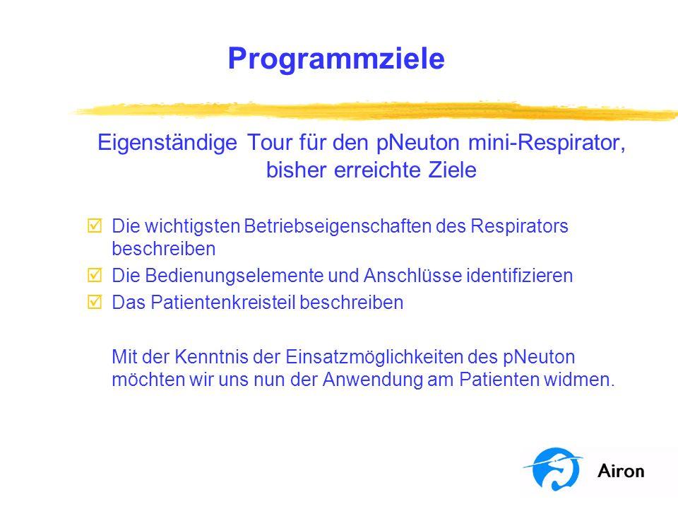 Programmziele Eigenständige Tour für den pNeuton mini-Respirator, bisher erreichte Ziele þDie wichtigsten Betriebseigenschaften des Respirators beschr