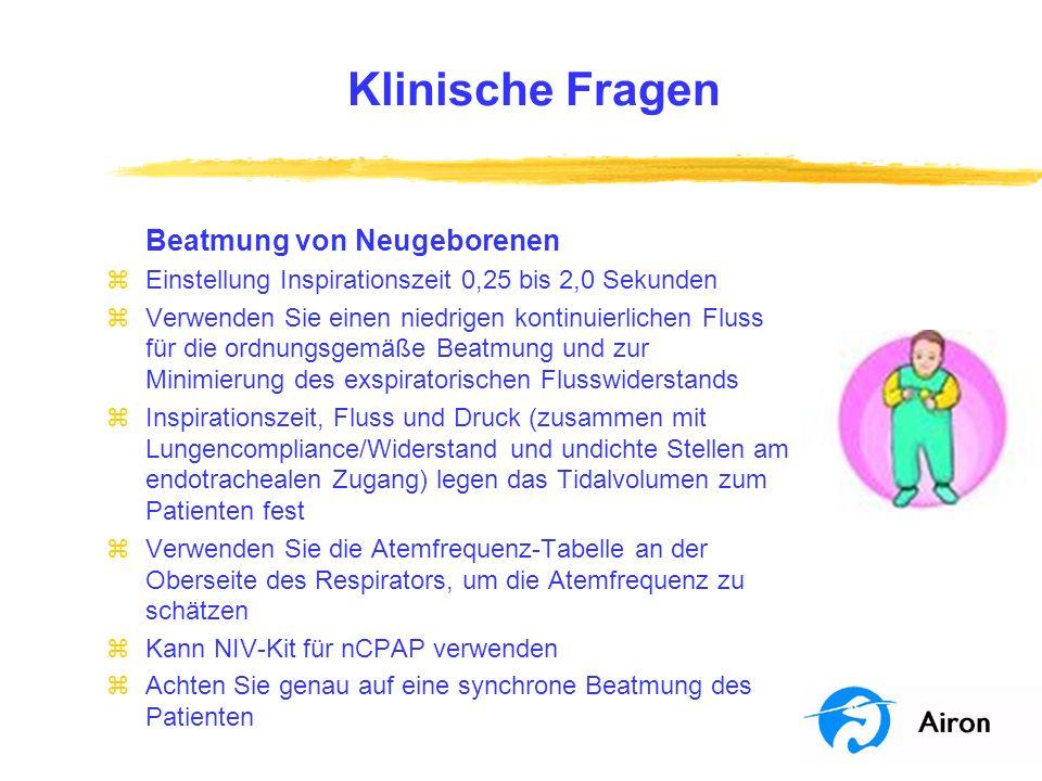 Klinische Fragen Beatmung von Neugeborenen zEinstellung Inspirationszeit 0,25 bis 2,0 Sekunden zVerwenden Sie einen niedrigen kontinuierlichen Fluss f