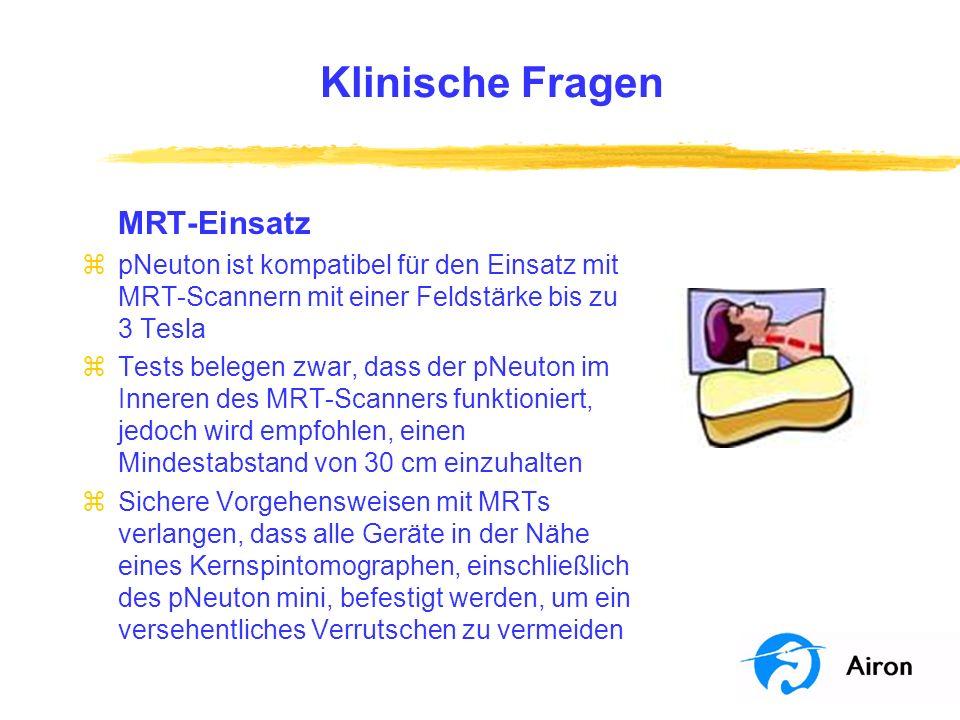 Klinische Fragen MRT-Einsatz zpNeuton ist kompatibel für den Einsatz mit MRT-Scannern mit einer Feldstärke bis zu 3 Tesla zTests belegen zwar, dass de