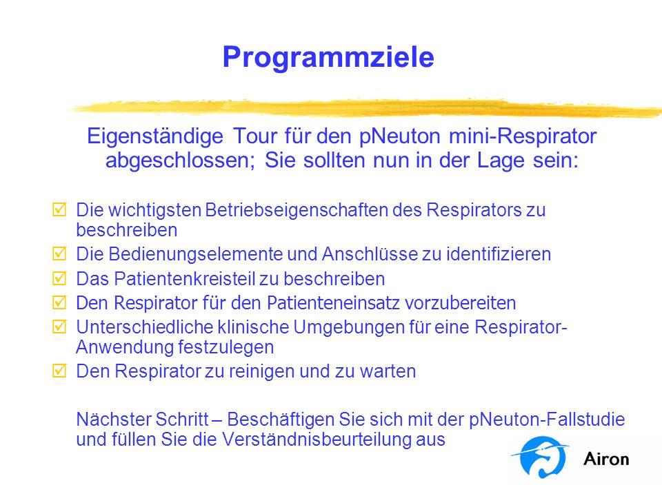 Programmziele Eigenständige Tour für den pNeuton mini-Respirator abgeschlossen; Sie sollten nun in der Lage sein: þDie wichtigsten Betriebseigenschaft