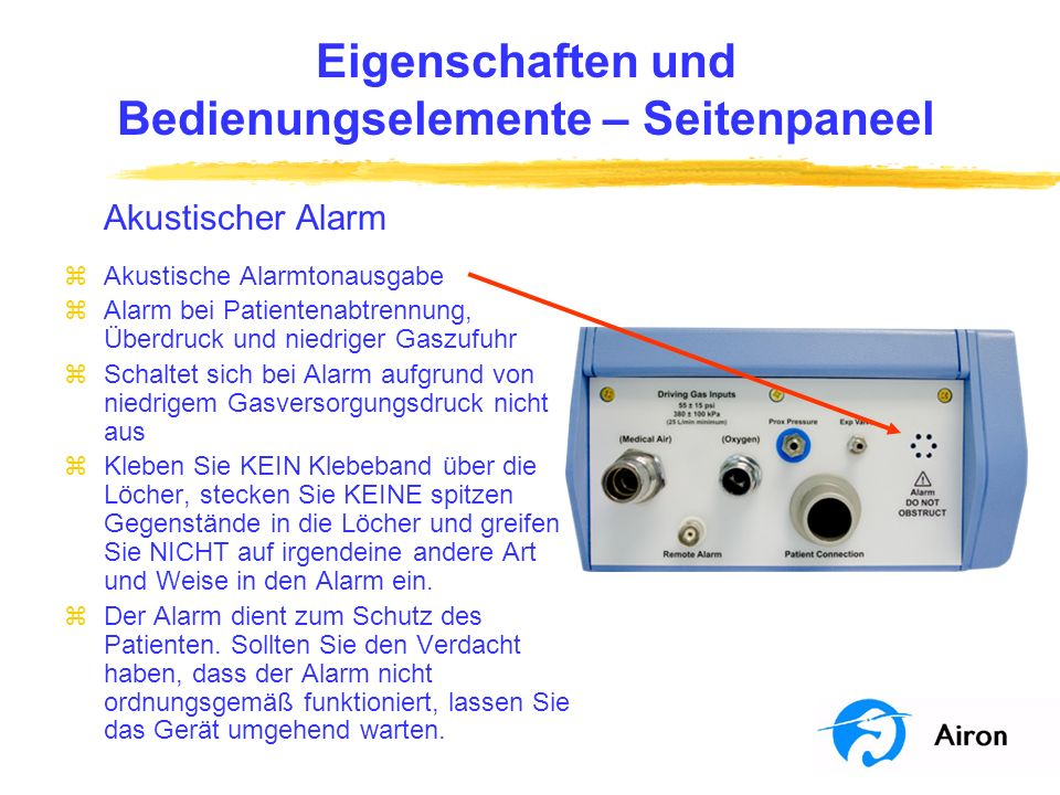 Eigenschaften und Bedienungselemente – Frontpaneel Überdruck-Alarm- Regler zStellt den Überdruck-Alarm auf 15 bis 70 cm H 2 O zUnabhängiger akustischer und optischer Alarm des Maximaldruck-Reglers