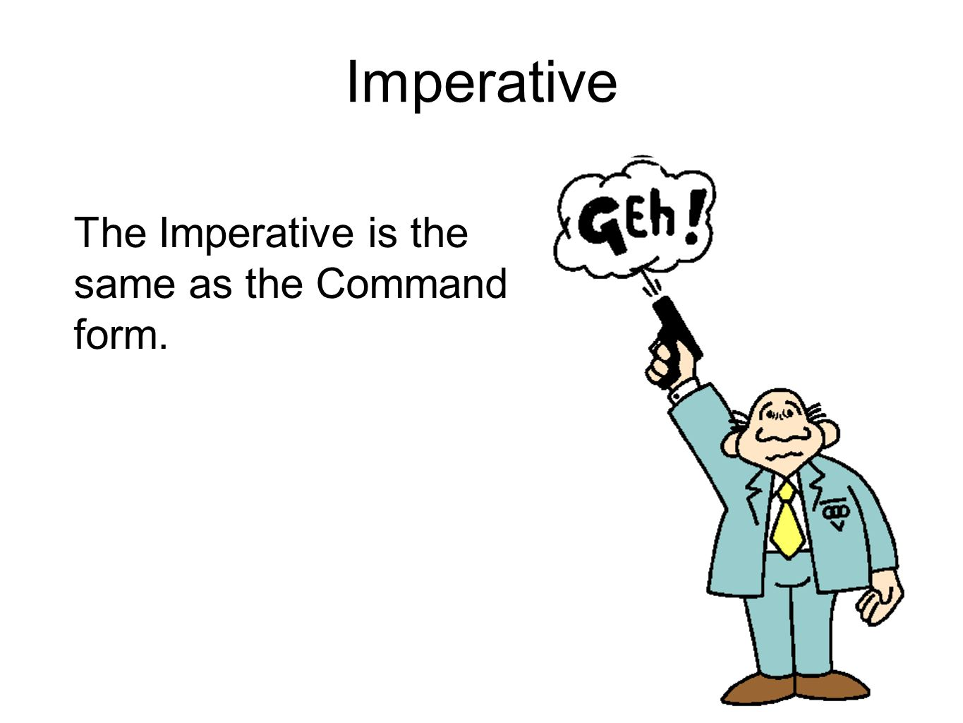 The Imperative is the same as the Command form.
